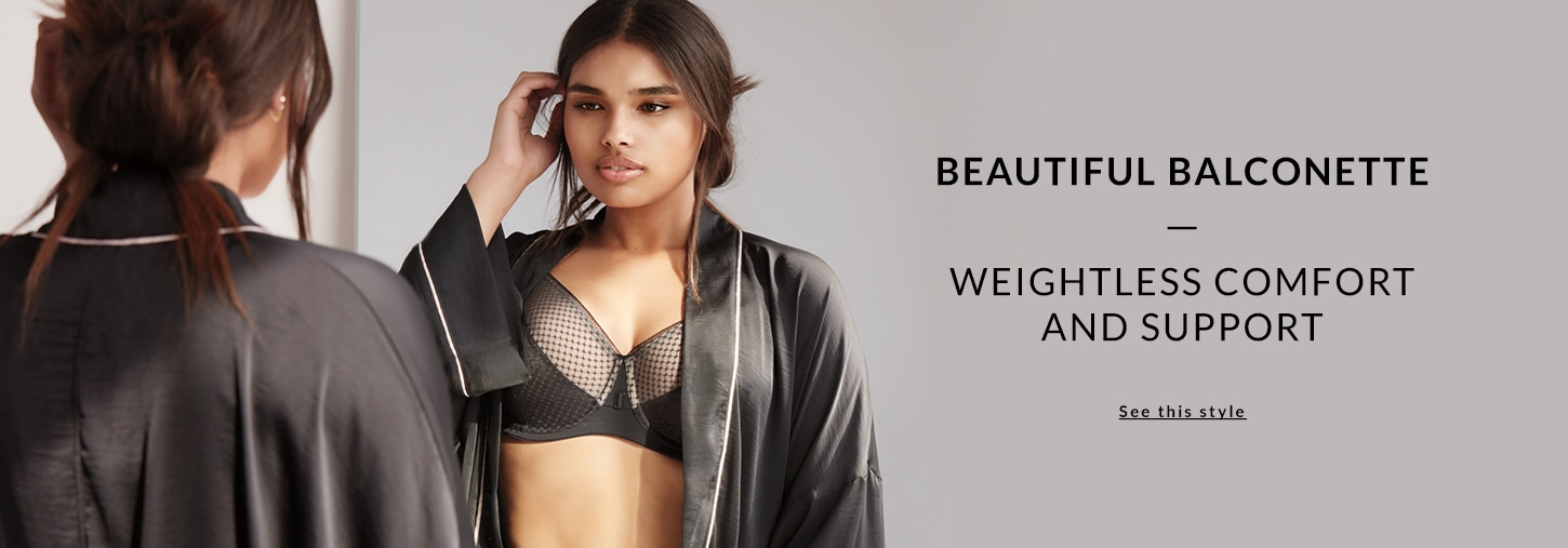 Beautiful balconette - weightless comfort and support